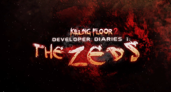 Killing Floor 2 Developer Diary #1: The Zeds (And the info we can glean from it)