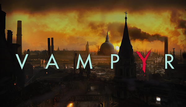 "Experience the moral dilemmas of a vampire in ""Vampyr"""