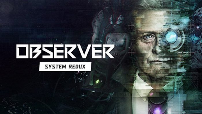 Observer: System Redux Coming to PS4 and Xbox One This Summer